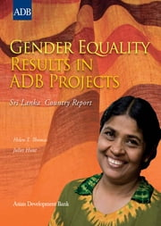 Gender Equality Results in ADB Projects - Sri Lanka Country Report ebook by Juliet Hunt,Helen T. Thomas