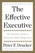 The Effective Executive - The Definitive Guide to Getting the Right Things Done ebook by Peter F. Drucker, Jim Collins, Zachary First