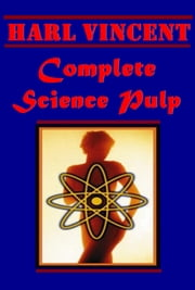 Complete Science Pulp ebook by Harl Vincent