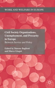 Civil Society Organizations, Unemployment, and Precarity in Europe - Between Service and Policy ebook by S. Baglioni,M. Giugni