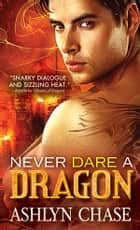 Never Dare a Dragon ebook by Ashlyn Chase