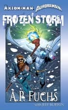 Axiom-man/Auroraman: Frozen Storm (A Superhero Novel) ebook by A.P. Fuchs