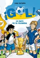 La hora de la revancha (Serie ¡Gol! 10) eBook by Luigi Garlando