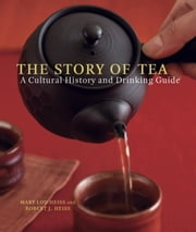 The Story of Tea - A Cultural History and Drinking Guide ebook by Mary Lou Heiss, Robert J. Heiss