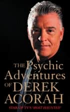 The Psychic Adventures of Derek Acorah: Star of TV's Most Haunted ebook by Derek Acorah