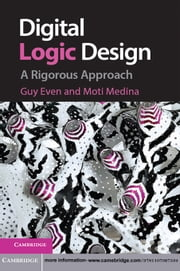 Digital Logic Design - A Rigorous Approach ebook by Guy Even,Moti Medina