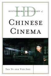 Historical Dictionary of Chinese Cinema ebook by Tan Ye,Yun Zhu