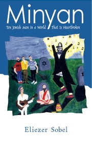 Minyan: Ten Jewish Men In A World That is Heartbroken ebook by Eliezer Sobel