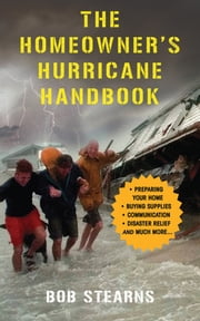 The Homeowner's Hurricane Handbook ebook by Bob Stearns