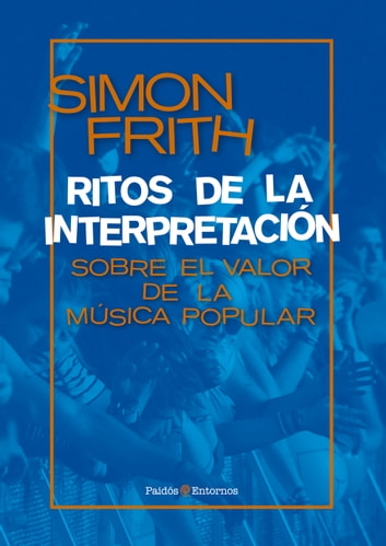 Ritos de la interpretación - Sobre el valor de la música popular ebook by Simón Frith