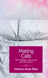 Mating Calls - The Problem with Lexie and No. 7 ebook by Jessica Anya Blau