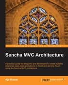 Sencha MVC Architecture ebook by Ajit Kumar