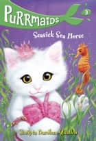 Purrmaids #3: Seasick Sea Horse ebook by Sudipta Bardhan-Quallen