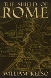 The Shield of Rome ebook by William Kelso