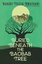 Buried Beneath the Baobab Tree ebook by Viviana Mazza, Adaobi Tricia Nwaubani