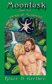Moontusk Book Two: Orchid of Awakening ebook by Bruce P. Grether