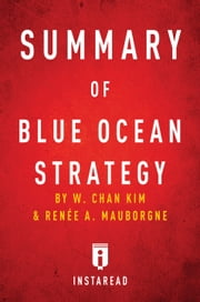 Summary of Blue Ocean Strategy - by W. Chan Kim and Renée A. Mauborgne | Includes Analysis ebook by Instaread