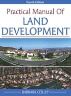 Practical Manual of Land Development eBook by Barbara C. Colley