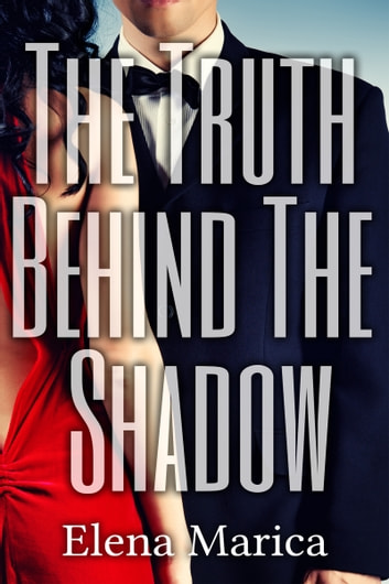 The Truth Behind The Shadow ebook by Elena Marica