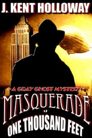 Masquerade at One Thousand Feet (A Gray Ghost Mystery (Short Story)) ebook by J. Kent Holloway