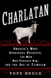 Charlatan - America's Most Dangerous Huckster, the Man Who Pursued Him, and the Age of Flimflam ebook by Pope Brock