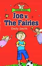 Joe v. the Fairies ebook by Emily Smith