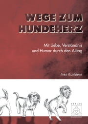 Wege zum Hundeherz - Mit Liebe, Verständnis und Humor durch den Alltag ebook by Kobo.Web.Store.Products.Fields.ContributorFieldViewModel