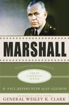 Marshall: Lessons in Leadership ebook by H. Paul Jeffers,Alan Axelrod,Wesley K. Clark