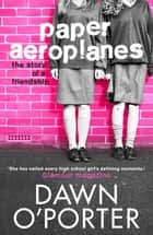 Paper Aeroplanes ebook by Dawn O'Porter