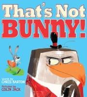 That's Not Bunny! ebook by Chris Barton,Colin Jack