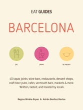 Eat Guides - Barcelona - Your local guidebook for good food & drink in Barcelona, Spain. ebook by Regina Winkle-Bryan,Adrián Benítez Martos