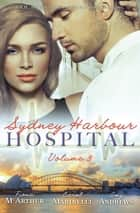 Sydney Harbour Hospital Volume 3 - 3 Book Box Set ebook by Carol Marinelli, Amy Andrews, Fiona McArthur
