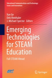 Emerging Technologies for STEAM Education - Full STEAM Ahead ebook by Xun Ge,Dirk Ifenthaler,J. Michael Spector