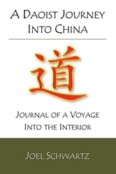 A Daoist Journey into China: journal of a voyage into the interior ebook by Joel Schwartz
