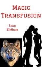 Magic Transfusion ebook by Sean Eddings