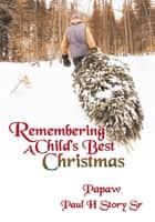 Remembering A Child's Best Christmas ebook by Papaw