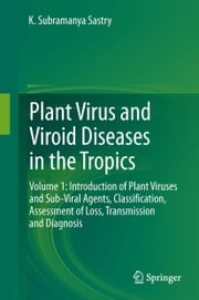 Plant Virus and Viroid Diseases in the Tropics - Volume 1: Introduction of Plant Viruses and Sub-Viral Agents, Classification, Assessment of Loss, Transmission and Diagnosis ebook by K. Subramanya Sastry