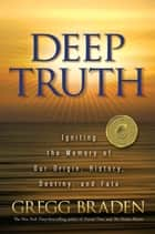 Deep Truth ebook by Gregg Braden