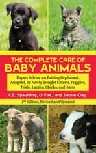 The Complete Care of Baby Animals ebook by C. E. Spaulding,Jackie Clay