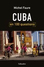 Cuba en 100 questions ebook by Michel Faure