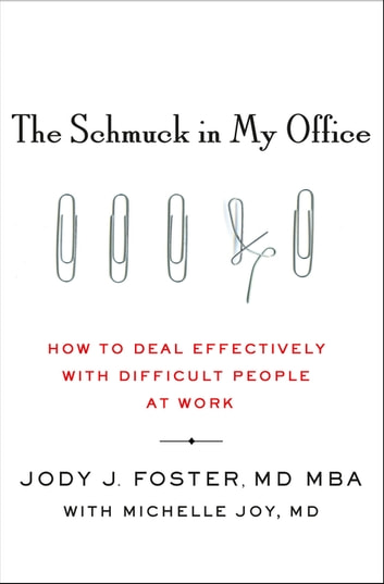 The Schmuck in My Office - How to Deal Effectively with Difficult People at Work eBook by Jody Foster,Michelle Joy