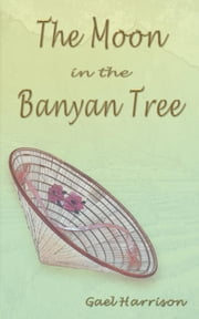 The Moon in the Banyan Tree ebook by Gael Harrison