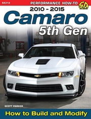 Camaro 5th Gen 2010-2015 - How to Build and Modify ebook by Scott Parker