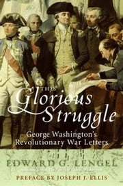This Glorious Struggle - George Washington's Revolutionary War Letters ebook by Edward G. Lengel