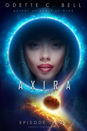 Axira Episode Three ebook by Odette C. Bell
