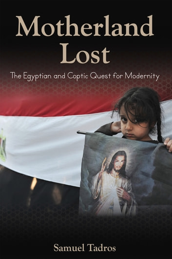 Motherland Lost - The Egyptian and Coptic Quest for Modernity ebook by Samuel Tadros