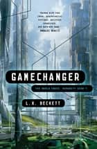 Gamechanger ebook by L. X. Beckett