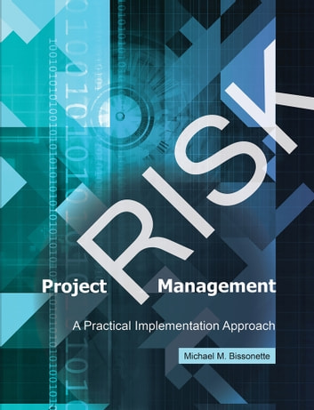 Project Risk Management - A Practical Implementation Approach ebook by Michael M. Bissonette