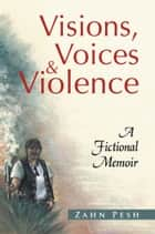 Visions, Voices & Violence ebook by Zahn Pesh