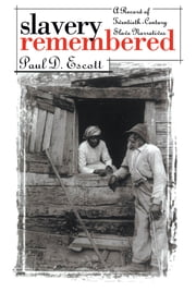 Slavery Remembered - A Record of Twentieth-Century Slave Narratives ebook by Paul D. Escott